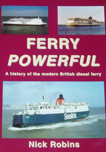 Ferry Powerful - A History of the Modern British Diesel Ferry, by Nick Robins